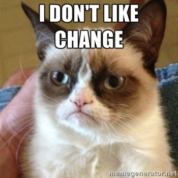 I don't like change